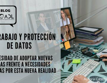 TELETRABAJO y PROTECCIÓN DE DATOS La NECESIDAD de ADOPTAR NUEVAS MEDIDAS frente a NECESIDADES GENERADAS por esta nueva realidad