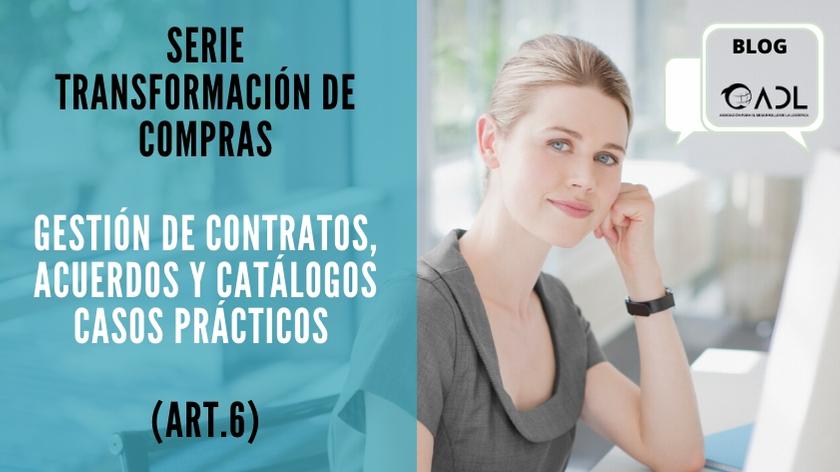 Transformación de compras: Gestión de Contratos, Acuerdos y Catálogos: CASOS PRÁCTICOS (ART.6). SERIE TRANSFORMACIÓN DE COMPRAS
